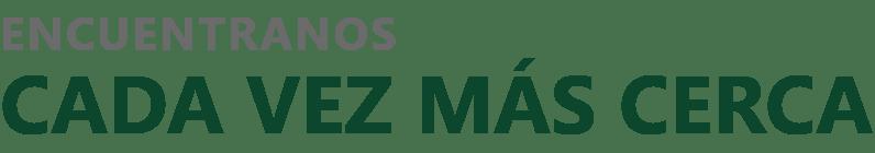 ENCUENTRANOS-CADA-VEZ-MÁS-CERCA